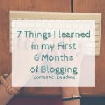 7 Things I learned in my First 6 Months Blogging