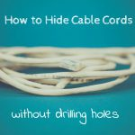 How to Hide Cable Cords without Drilling Holes